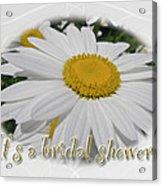 Bridal Shower Invitation - White Ox Eye Daisy Acrylic Print