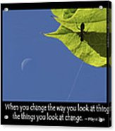 Change The Way You Look At Things Acrylic Print