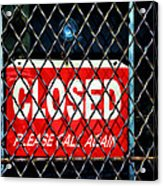 Closed Please Call Again Acrylic Print