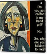 Coffee In My Hand Poster Acrylic Print