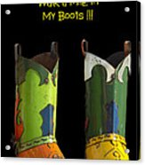 Dont Judge Me Till You Walk A Mile In My Cowboy Boots Acrylic Print