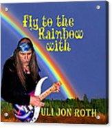 Fly To The Rainbow With Uli Jon Roth Acrylic Print