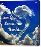 For God So Loved The World Acrylic Print