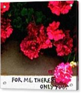 For Me There Is Only You Acrylic Print