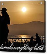 Friends Make Everything Better Acrylic Print