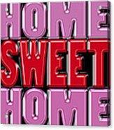 Home Sweet Home 2 Acrylic Print