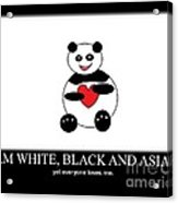 I Am White Black Asian. I Am Loving Panda Acrylic Print