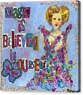 Inspirational Art - Magic Is Believing In Yourself Acrylic Print