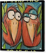 It Takes Two To Be Glad Poster Acrylic Print