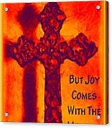 Joy Comes Acrylic Print