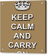 Keep Calm And Carry On Poster Print Brown Background Acrylic Print