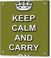 Keep Calm And Carry On Poster Print Olive Background Acrylic Print