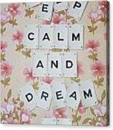 Keep Calm And Dream On Acrylic Print