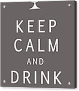 Keep Calm And Drink Wine Acrylic Print