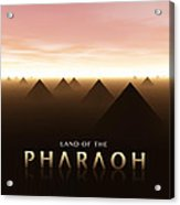 Land Of The Pharaoh Acrylic Print