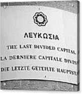 last divided city sign next to the crossing point on ledra street of the UN buffer zone Acrylic Print