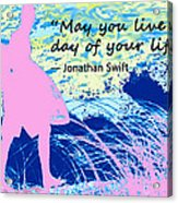 Live Every Day Acrylic Print