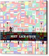 Meet Each Other Acrylic Print