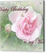 Mom Birthday Greeting Card - Pink Rose Acrylic Print