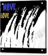 One Wave One Love Acrylic Print