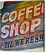 Open 'til We're Shut Acrylic Print