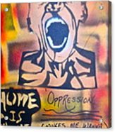 Oppression Makes Me Wanna Holler Acrylic Print