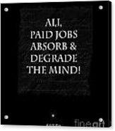 Paid Jobs Acrylic Print by Kate McKenna