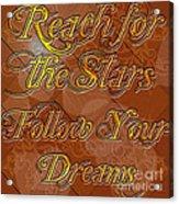 Reach For The Stars Follow Your Dreams Acrylic Print
