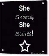 She Shoots She Scores Acrylic Print by Traci Cottingham