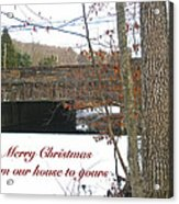 Stone Bridge Christmas Card - Our House To Yours Acrylic Print