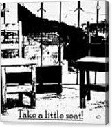 Take A Little Seat Acrylic Print