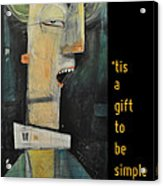 Tis A Gift To Be Simple Poster Acrylic Print