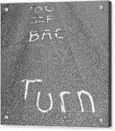 Turn Back Now Acrylic Print