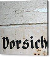 Vorsicht - Caution - Old German Sign Acrylic Print