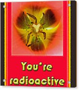 You're Radioactive - Birthday Love Valentine Card Acrylic Print