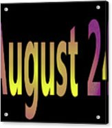 August 24 Acrylic Print