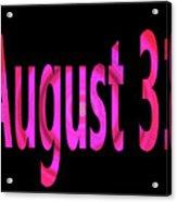 August 31 Acrylic Print