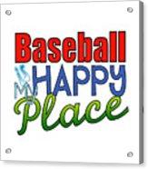 Baseball Is My Happy Place Acrylic Print