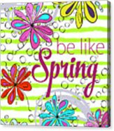 Be Like Spring Acrylic Print