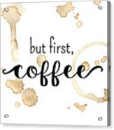 But First Coffee Acrylic Print