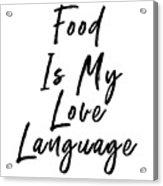 Food Love Language- Art By Linda Woods Acrylic Print