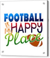 Football Is My Happy Place Acrylic Print