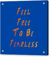 Free To Be Fearless Acrylic Print