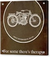 Harley Davidson Model 10b 1914 For Some There's Therapy, For The Rest Of Us There's Motorcycles Acrylic Print