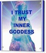 I Trust My Inner Goddess Acrylic Print