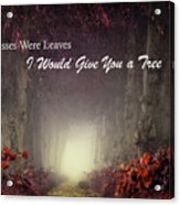If Kisses Were Leaves, I'd Give You A Tree Acrylic Print