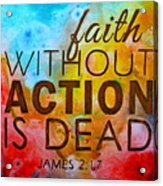 James 2 17 Acrylic Print