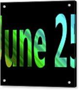 June 25 Acrylic Print