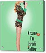 Kiss Me Im Israeli Soldier Acrylic Print