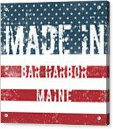 Made In Bar Harbor, Maine Acrylic Print